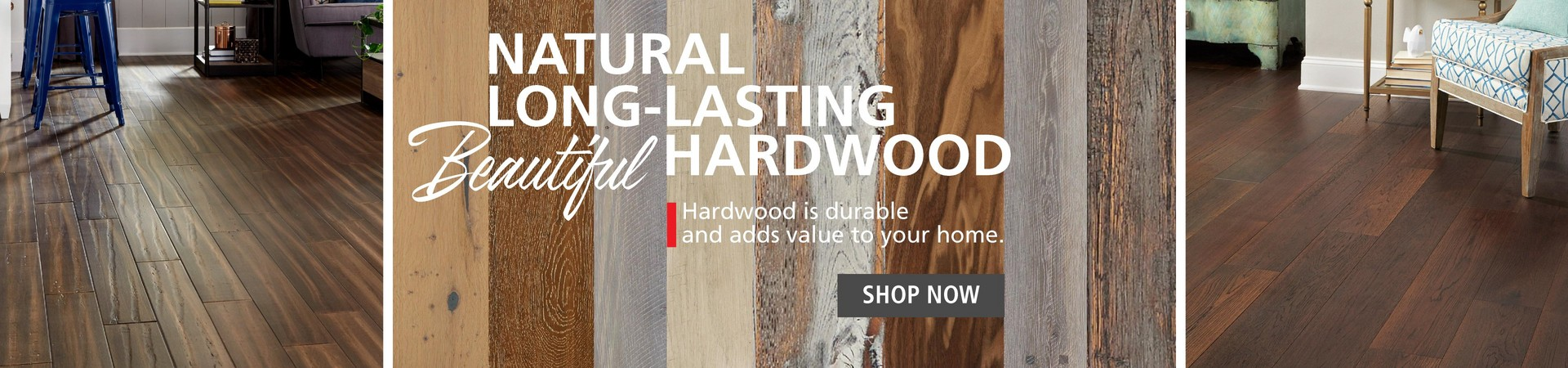 Hardwood is durable and adds value to your home.